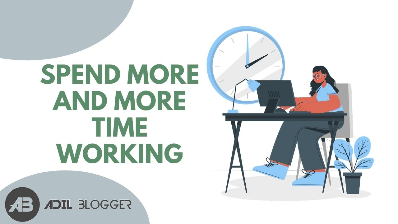 Spend More and More Time Working