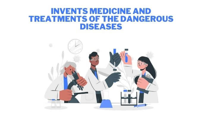 Invents Medicine and Treatments of the Dangerous Diseases, Top 10 Reasons Why is Modern Technology Important in healthcare
