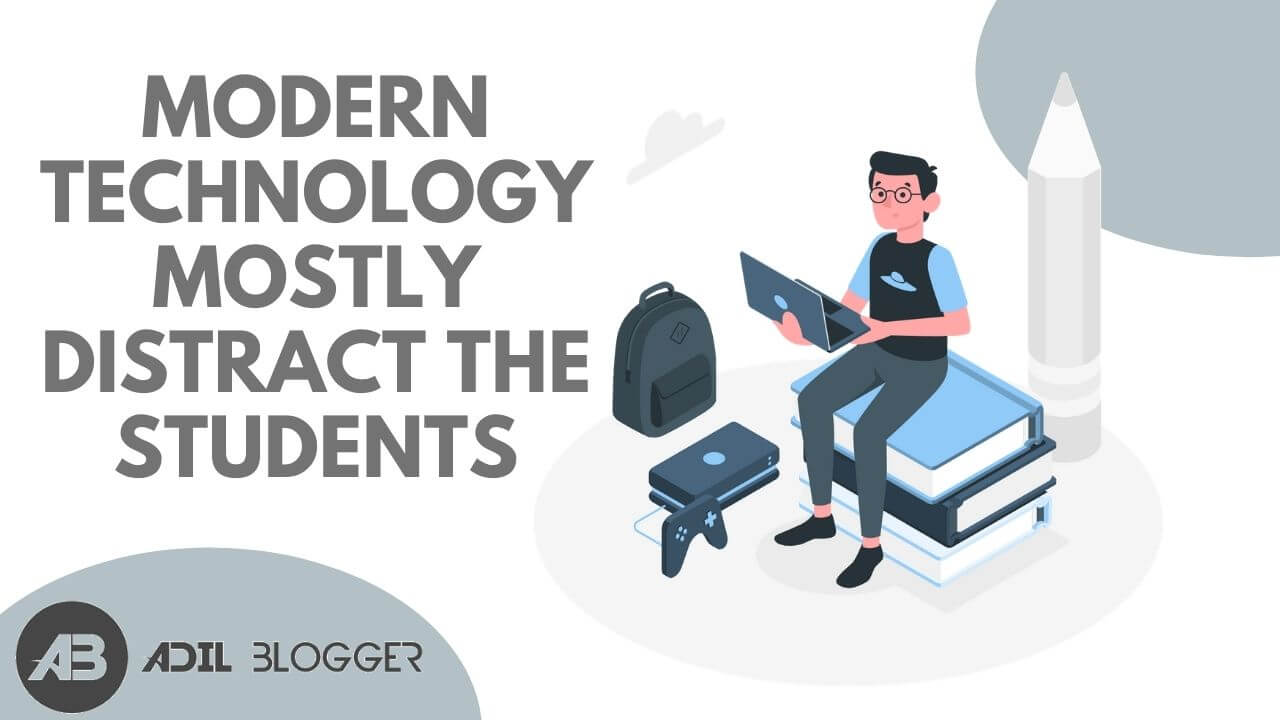 Modern Technology Mostly Distract the Students